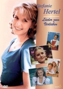 Stefanie Hertel - Lieder zum Verlieben In der Hauptrolle Stefanie Hertel (2007)